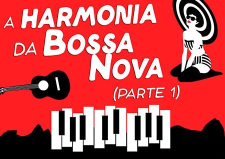A harmonia da Bossa Nova - Parte 1 - Blog Terra da Música